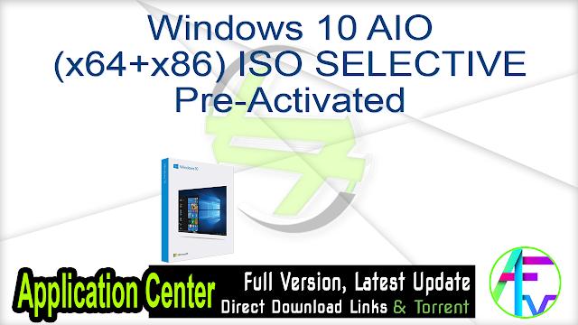 Windows 10 AIO (x64+x86) ISO SELECTIVE Pre-Activated