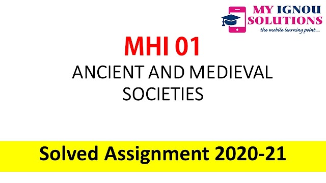 MHI 01 ANCIENT AND MEDIEVAL SOCIETIES  Solved Assignment 2020-21