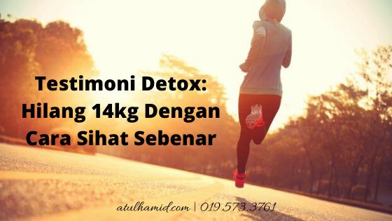 Testimoni Detox: Hilang 14kg Dengan Cara Sihat Sebenar