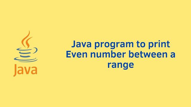 Java program to print Even number between a range