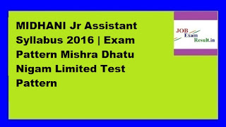 MIDHANI Jr Assistant Syllabus 2016 | Exam Pattern Mishra Dhatu Nigam Limited Test Pattern