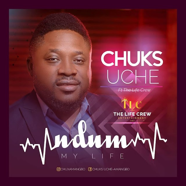 DOWNLOAD MP3: Chuks Uche - Ndum (My Life) Ft. The Life Crew