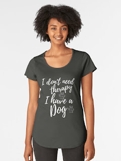 I don't need therapy I have a dog T-shirt design by iRenza.
