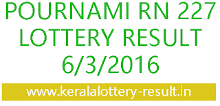 Kerala lottery result, Pournami Lottery result, Pournami RN-227 lottery result, Today's Pournami Lottery result today, 06-03-2016 Karunya Lottery result, Pournami RN 227 lottery result, Pournami lottery result today, Pornami lottery result 6/3/2016, Kerala state pournami rn227 result, Pournami rn 227 lottery
