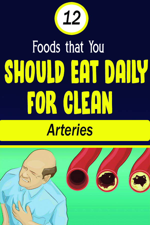 12 Foods that You Should Eat Daily for Clean Arteries