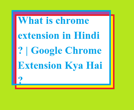 What is chrome extension in Hindi ? | Google Chrome Extension Kya Hai ?