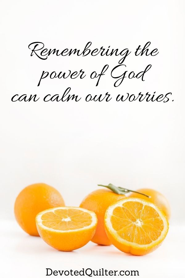Remembering the power of God can calm our worries | DevotedQuilter.com