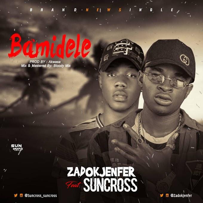 Download Music: Zadok Jenfer Ft Suncross  - Bamidele