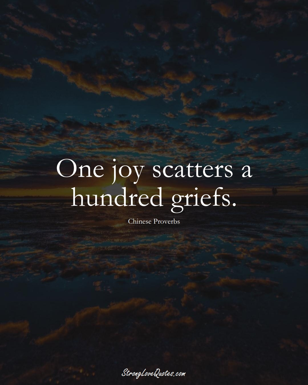 One joy scatters a hundred griefs. (Chinese Sayings);  #AsianSayings