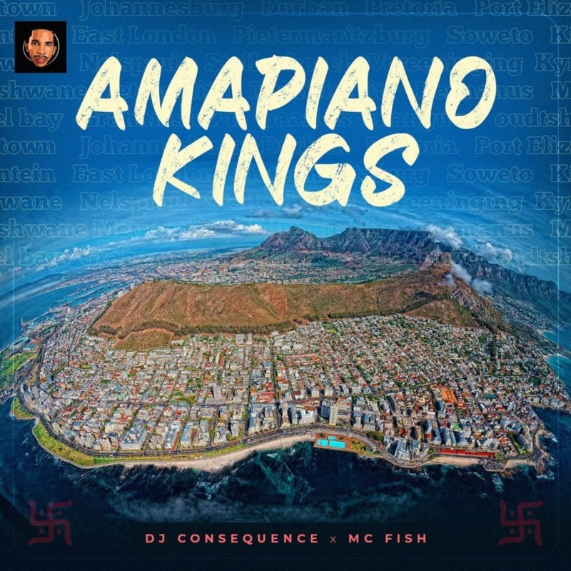 DJ Consequence X MC Fish - Amapiano Kings Mix #Arewapublisize