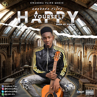 Kwabena Flipz - Happy Yourself (Prod By fimfim)