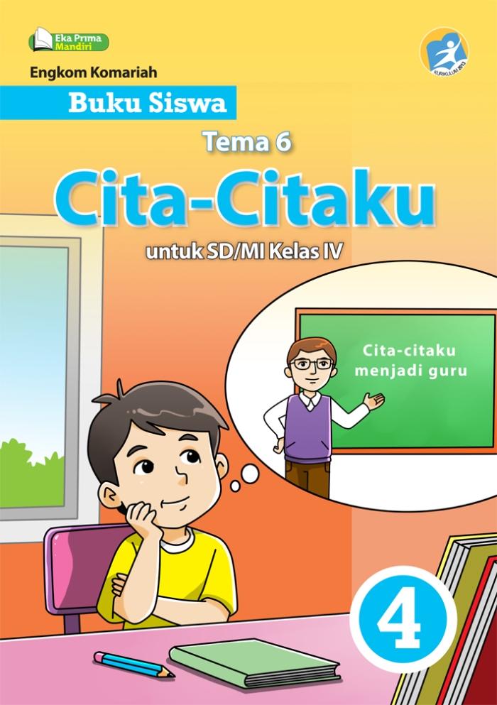 Buku Siswa Tema 6 Cita-Citaku untuk SD/MI Kelas IV Kurikulum 2013