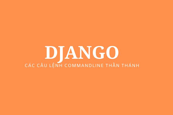 Câu lệnh thần thánh Django