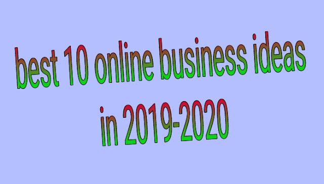 Best 10 online business ideas in 2019-2020