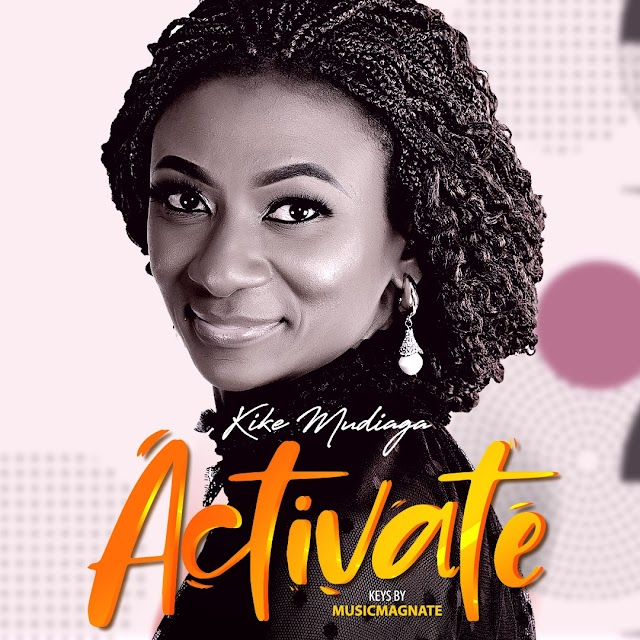 """NEW MUSIC: Gospel artiste Kike Mudiaga releases a new single titled """"Activate""""."""