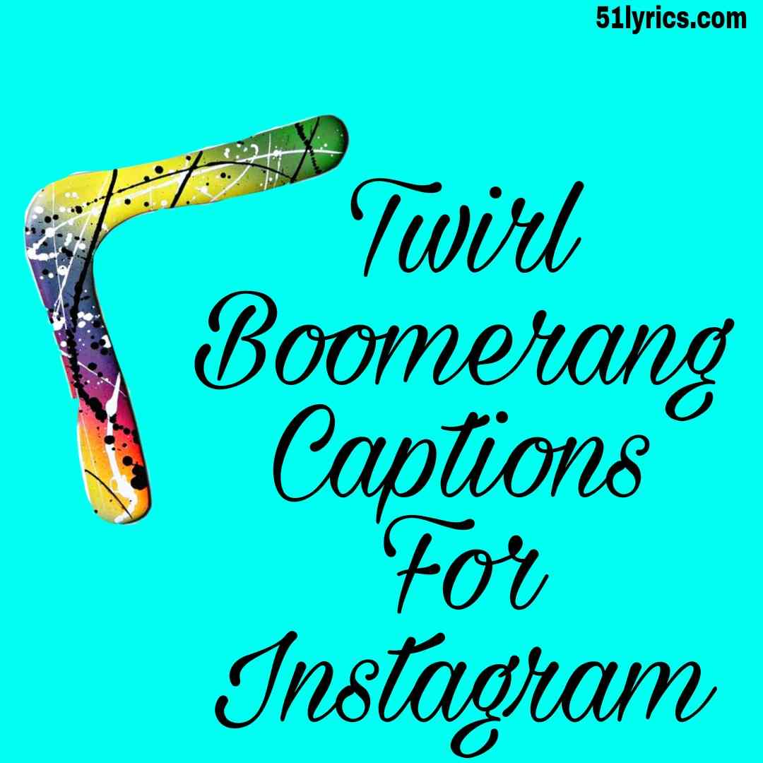 Twirl boomerang captions and Quotes,funny boomerang captions