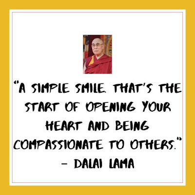"""""""A simple smile. That's the start of opening your heart and being compassionate to others."""" – Dalai Lama"""
