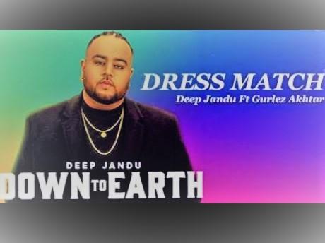 Dress Match Song Lyrics/Full Video/Deep Jandu, Gurlez Akhtar/Down to Earth
