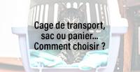 Cage de transport, sac ou panier... Comment choisir ?