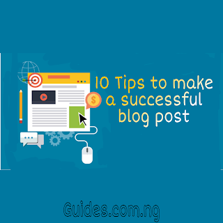 10 Tips to make a successful blog post