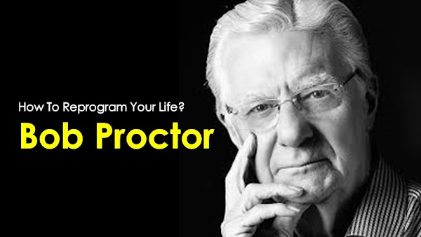 How To Reprogram Your Life By Bob Proctor?