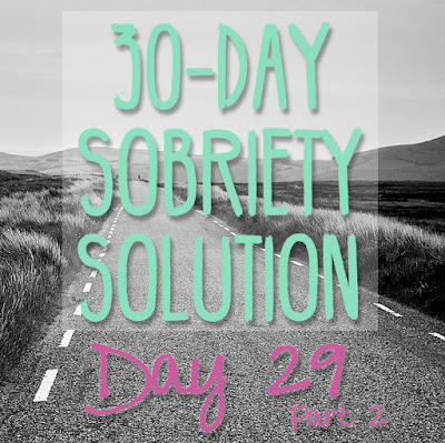 30 Day Sobriety Solution: Day 29, Part 2