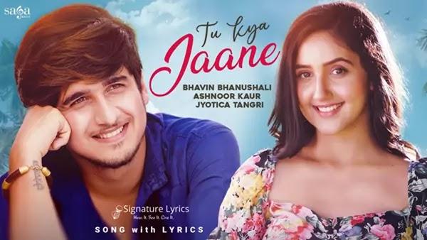 Tu Kya Jaane Lyrics - Jyotica Tangri | Ft. Bhavin Bhanushali, Ashnoor Kaur
