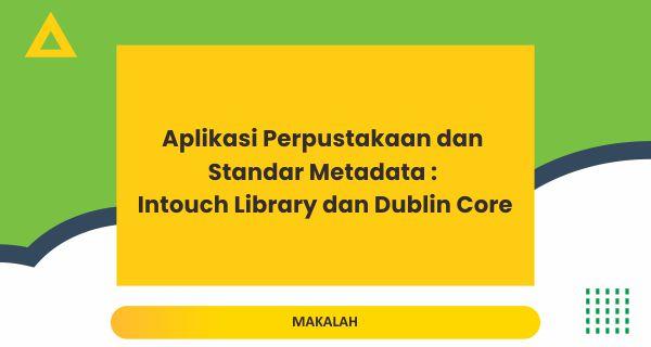 Aplikasi Perpustakaan Dan Standar Metadata : Intouch Library dan Dublin Core
