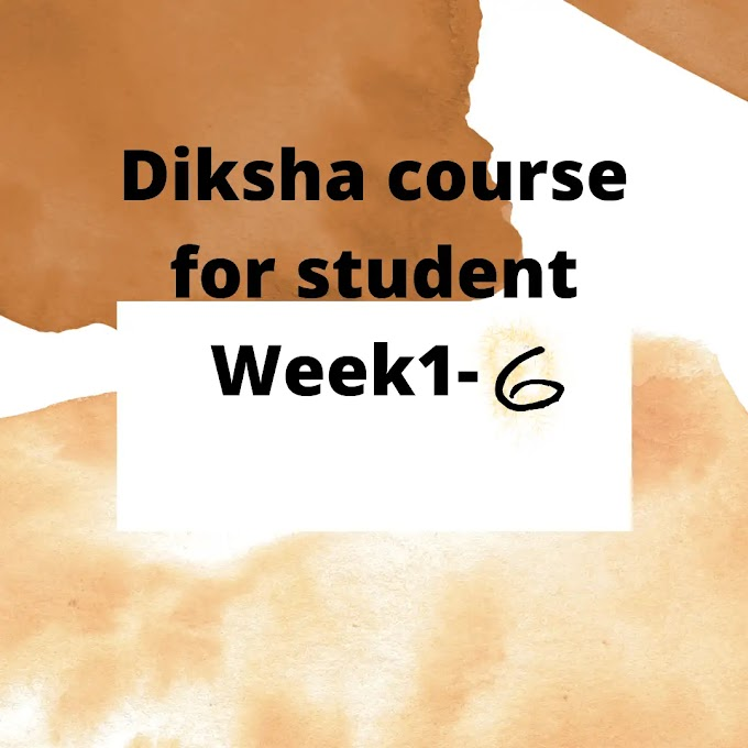 Diksha course for student Week1-6-2021-22