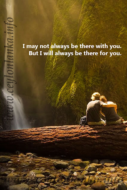 I may not always be there with you.   But I will always be there for you.