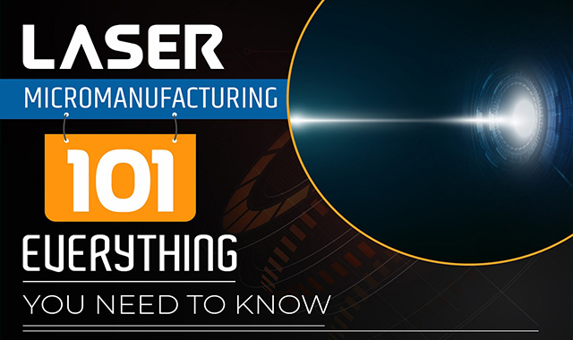 Laser Micromanufacturing 101: Everything You Need to Know