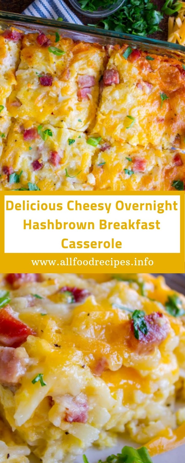 Delicious Cheesy Overnight Hashbrown Breakfast Casserole