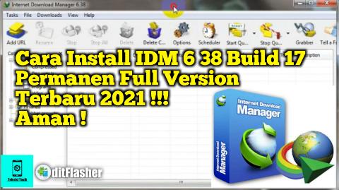 Download IDM 6 38 Build 17 dan Cara Install IDM (Internet Download Manager) 2021 Permanen !