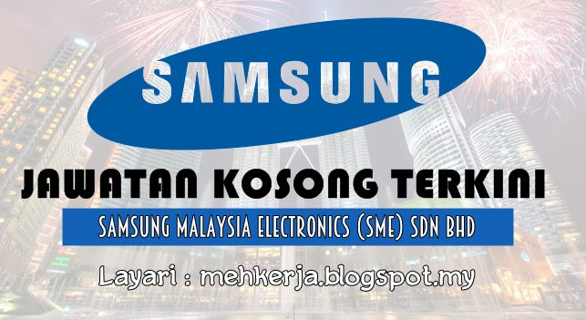 Jawatan Kosong Terkini 2016 di Samsung Malaysia Electronics (SME) Sdn Bhd
