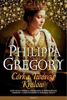 Philippa Gregory ,,Córka twórcy królów''