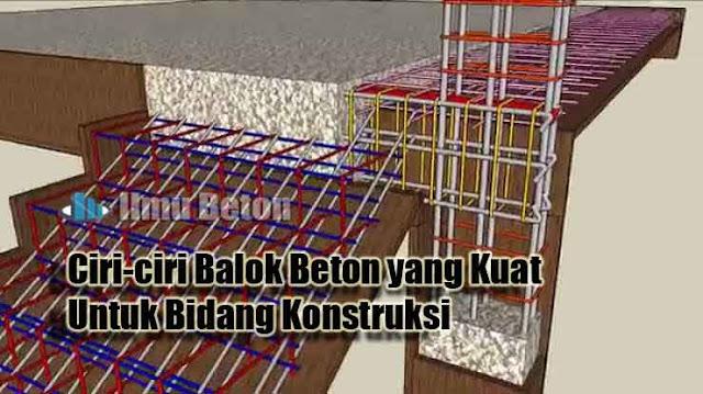 Ciri-ciri Balok Beton yang Kuat untuk Bidang Konstruksi