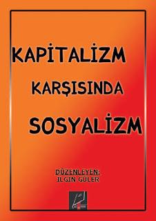 Kitap Adı: Kapitalizm Karşısında SosyalizmYazar Adı: Ilgın GülerYayınevi: Boran YayınlarıBasım Tarihi: 2020 Önsöz: Önce dünyanın 6'da 1'ini sonra 3'te 1'ini emperyalizmden kurtaran biziz.
