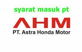 persyaratan masuk ke pt ahm indonesia