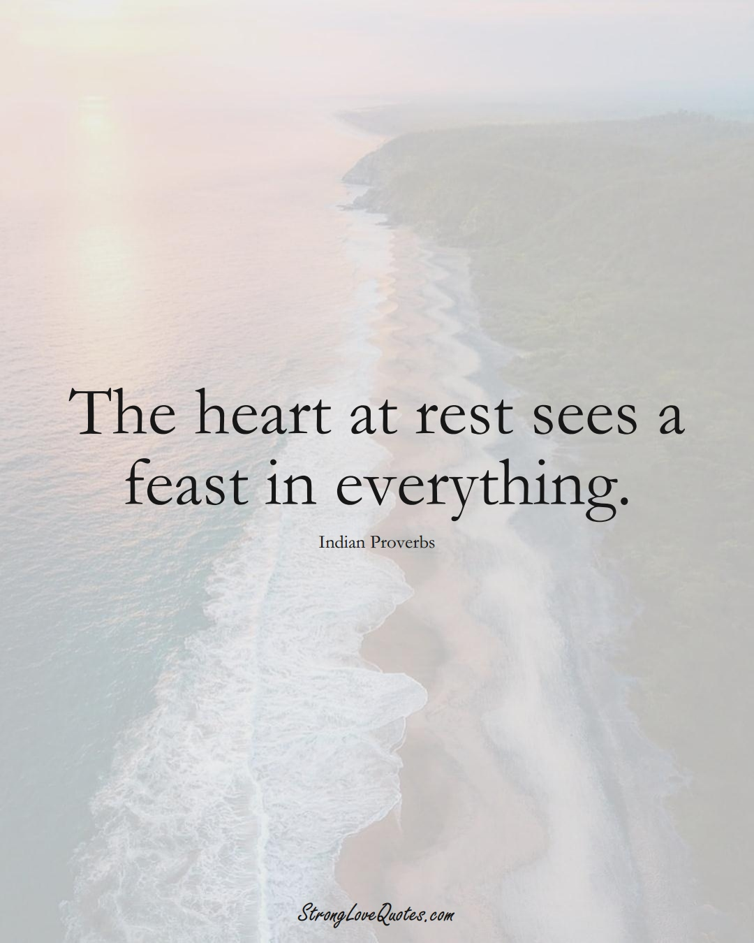 The heart at rest sees a feast in everything. (Indian Sayings);  #AsianSayings