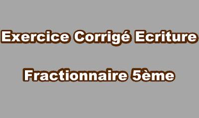 Ecriture Fractionnaire Exercice Corrigé 5ème.