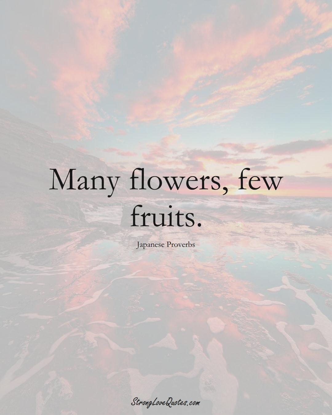 Many flowers, few fruits. (Japanese Sayings);  #AsianSayings