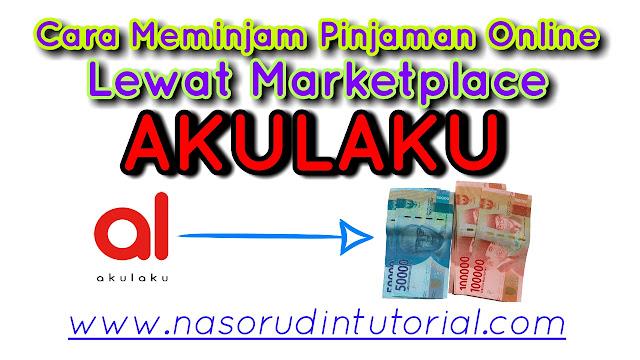Cara Meminjam Pinjaman Online Lewat Marketplace Akulaku Mudah