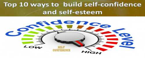 Top 10 ways to  build self-confidence and self-esteem