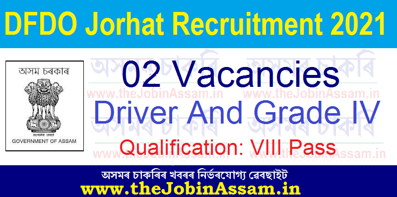 DFDO Jorhat Recruitment 2021: 02  Driver and Grade-IV Vacancy