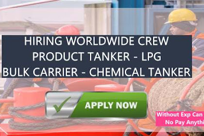 Urgently Required Crew For Product Tanker, LPG, Bulk Carrier, Chemical Tanker Vessel
