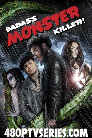 Badass Monster Killer (2015) 300MB Full Hindi Dual Audio Movie Download 480p Web-DL Free Watch Online Full Movie Download Worldfree4u 9xmovies