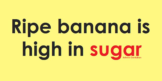Ripe banana is high in sugar.