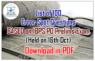 List of 100 Error Spot Questions with explanation BASED on IBPS PO Prelims Exam (Held 16th Oct) – Download in PDF