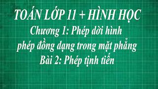 Toán lớp 11 Bài 2 Phép tịnh tiến + định nghĩa | hình học thầy lợi