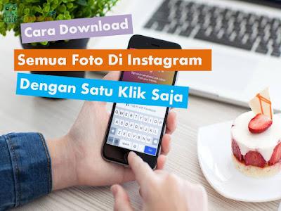 Cara Download Semua Foto Di Instagram Dengan Satu Klik Saja